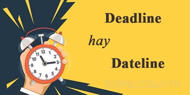 Sự khác nhau giữa dateline và deadline
